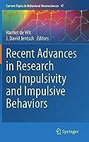Recent Advances in Research on Impulsivity and Impulsive Behaviors (Current Topics in Behavioral Neurosciences, 47)