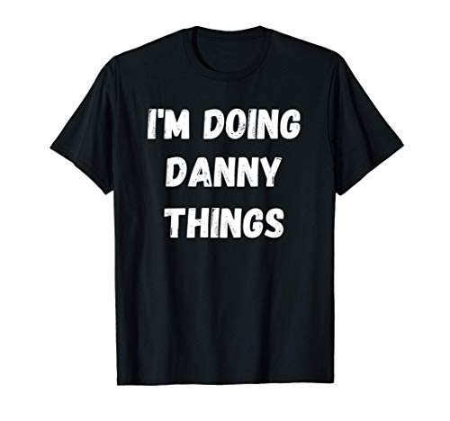 Danny Gifts, I'm Doing Danny Things T-Shirt