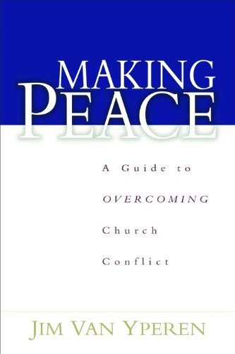 Compare Textbook Prices for Making Peace: A Guide to Overcoming Church Conflict New Edition ISBN 9780802431851 by Van Yperen, Jim