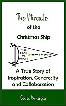 The Miracle of the Christmas Ship: A True Story of Inspiration, Generosity and Collaboration by [Carol Brusegar]
