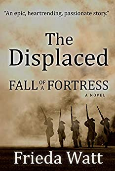 The Displaced : Fall of a Fortress: Best Historical Fiction books 2019 by [Frieda Watt]