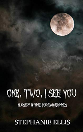 One, Two, I See You: Nursery Rhymes for Darker Minds by [Stephanie Ellis]