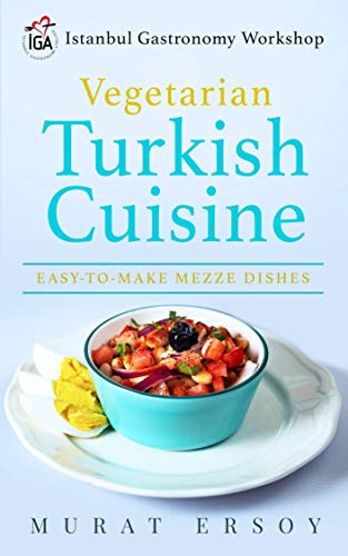 Compare Textbook Prices for IGA Vegetarian Turkish Cuisine : EASY-TO-MAKE MEZZE DISHES 1st Edition ISBN 9780578744780 by MURAT ERSOY