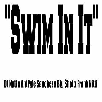 Swim in It (feat. Antpyle Sanchez, Big $hot & Frank Nitti)