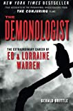 "The Demonologist: The Extraordinary Career of Ed and Lorraine Warren (The Paranormal Investigators Featured in the Film ""The Conjuring"") - Gerald Brittle"