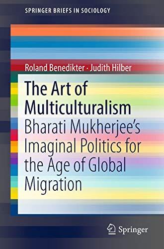 The Art of Multiculturalism: Bharati Mukherjee's Imaginal Politics for the Age of Global Migration (SpringerBriefs in Sociology)