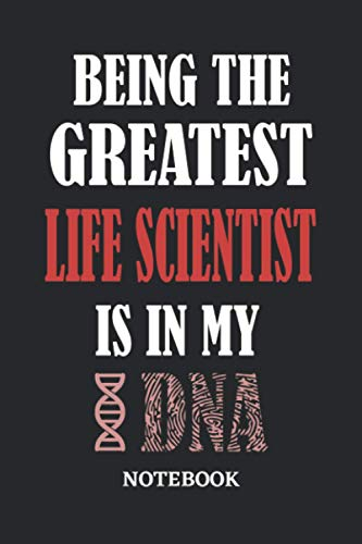 Being the Greatest Life Scientist is in my DNA Notebook: 6x9 inches - 110 dotgrid pages • Greatest Passionate Office Job Journal Utility • Gift, Present Idea
