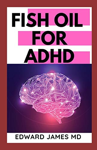FISH OIL FOR ADHD: The Ultimate Guide About The Uses of Fish Oil In Managing ADHD
