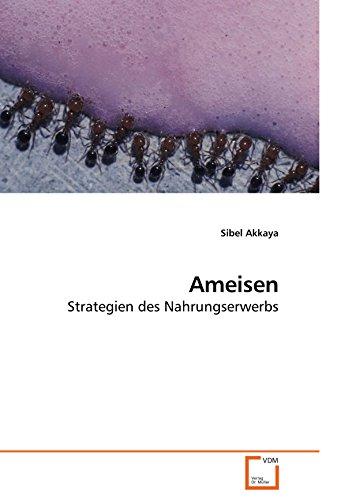 Ameisen: Strategien des Nahrungserwerbs