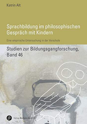 Sprachbildung im philosophischen Gespräch mit Kindern: Eine empirische Untersuchung in der Vorschule (Studien zur Bildungsgangforschung)