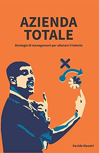Azienda Totale: Strategie di management per allenare il talento