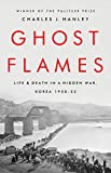 Image of Ghost Flames: Life and Death in a Hidden War, Korea 1950-1953