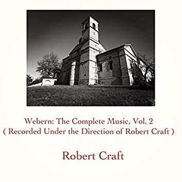 Webern: The Complete Music, Vol. 2 (Recorded Under the Direction of Robert Craft)