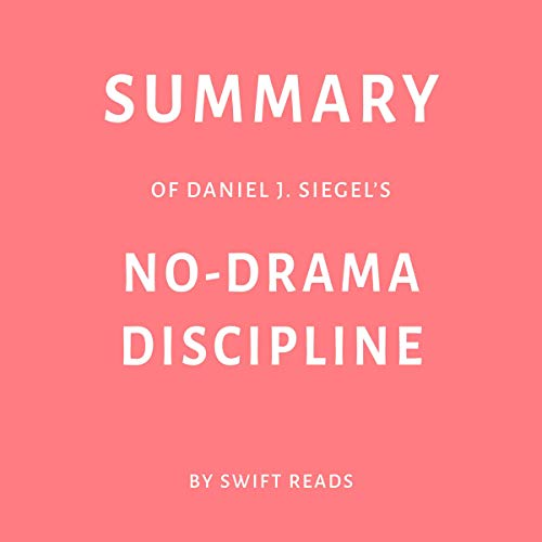 Summary of Daniel J. Siegel's No-Drama Discipline by Swift Reads                   By:                                                                                                                                 Swift Reads                               Narrated by:                                                                                                                                 Adrienne Walker                      Length: 25 mins     Not rated yet     Overall 0.0