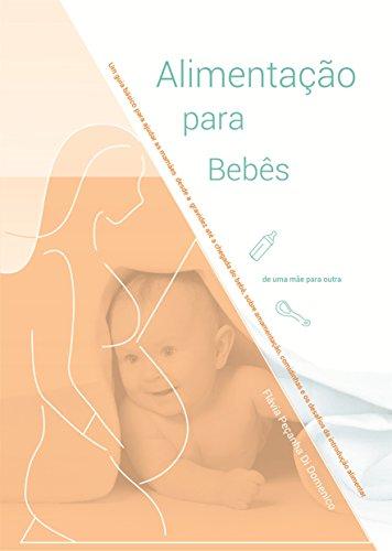 Alimentação para Bebês: Um guia básico para ajudar as mamães desde a chegada do bebê, sobre amamentação, comidinhas e os desafios da introdução alimentar – de uma mãe para outra.