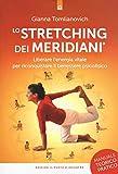 Lo stretching dei meridiani. Liberare l'energia vitale per riconquistare il benessere psic...