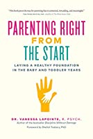 Parenting Right From the Start: Laying a Healthy Foundation in the Baby and Toddler Years