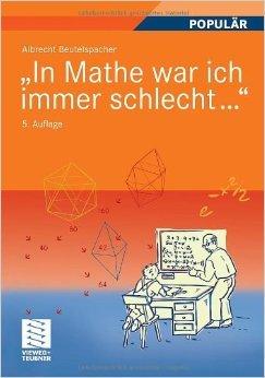 In Mathe war ich immer schlecht...: Berichte und Bilder von Mathematik und Mathematikern, Problemen und Witzen, Unendlichkeit und VerstŠndlichkeit, ... heiterer und ernsterer Mathematik ( 25. MŠrz 2009 )