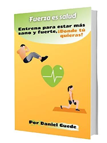 Fuerza es salud: Programa de entrenamiento para ganar estética y salud sin material, desde donde tú quieras.