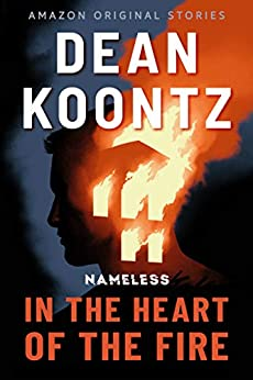 In the Heart of the Fire (Nameless Book 1) by [Dean Koontz]