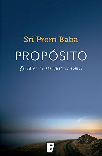 Propósito: El valor de ser quienes somos (Spanish Edition)