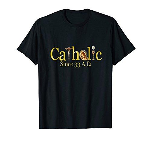 Catholic T-Shirt Since 33 AD Crucifix Jesus Eucharist Mass