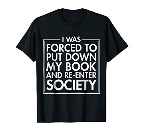 """Book Lovers: """"I Was Forced To Put Down My Book ..."""" Shirt"""