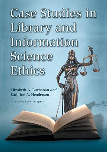 Compare Textbook Prices for Case Studies in Library and Information Science Ethics  ISBN 9780786433674 by Elizabeth A. Buchanan,Kathrine A. Henderson