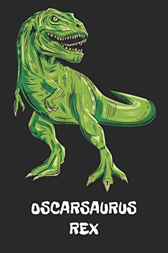 OSCARSAURUS REX: Oscar - T-Rex Dinosaur Notebook - Blank Ruled Personalized & Customized Name Prehistoric Tyrannosaurus Rex Notebook Journal for Boys ... Supplies, Birthday & Christmas Gift for Men.