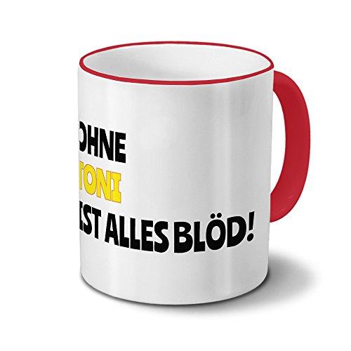 Tasse mit Namen Toni - Motiv Ohne Toni ist alles Blöd! - Namenstasse, Kaffeebecher, Mug, Becher, Kaffeetasse - Farbe Rot