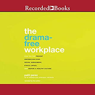 The Drama-Free Workplace     How You Can Prevent Unconscious Bias, Sexual Harassment, Ethics Lapses, and Inspire a Healthy Culture              By:                                                                                                                                 Patti Perez                               Narrated by:                                                                                                                                 Patti Perez                      Length: 8 hrs and 39 mins     Not rated yet     Overall 0.0