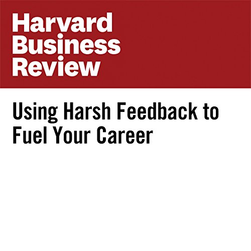 Using Harsh Feedback to Fuel Your Career audiobook cover art
