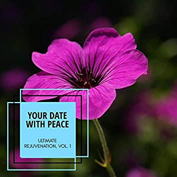 Your Date With Peace - Ultimate Rejuvenation, Vol. 1