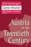 Austria in the Twentieth Century (Studies in Austrian and Central European History and Culture)