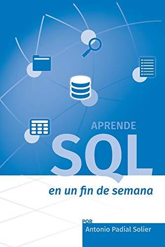Aprende SQL en un fin de semana: El curso definitivo para crear y consultar bases de datos: 1 (Aprende en un fin de semana)