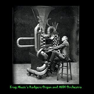 Frog Music's Rodgers Organ and MIDI Orchestra