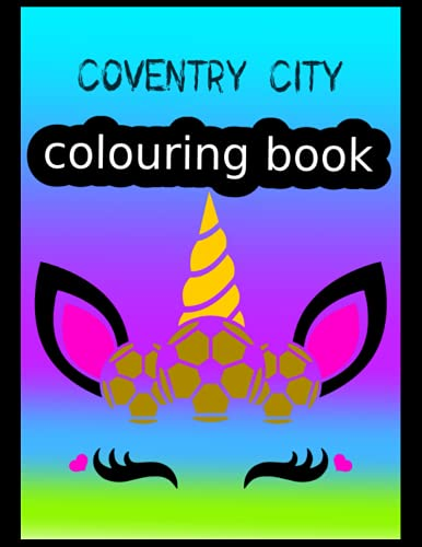 Coventry City Colouring Book: Coventry City FC Coloring Book, Coventry City Football Club, Coventry City FC Drawings, Coventry City FC Book, Coventry City FC