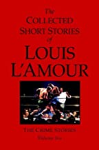 The Collected Short Stories of Louis L'Amour, Volume 6: The Crime Stories