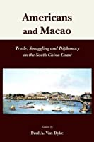 Americans and Macao: Trade, Smuggling, and Diplomacy on the South China Coast by Unknown(2012-09-04)