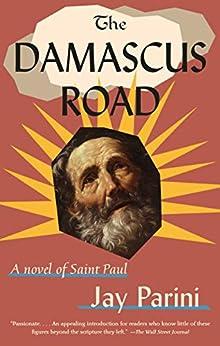 The Damascus Road: A Novel of Saint Paul by [Jay Parini]