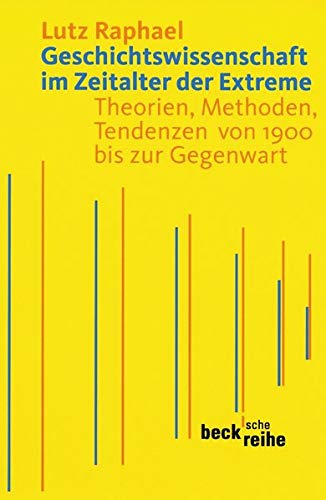 Geschichtswissenschaft im Zeitalter der Extreme: Theorien, Methoden, Tendenzen von 1900 bis zur Gegenwart (Beck\'sche Reihe)