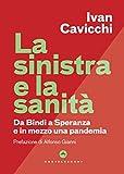 sinistra e la sanità (La): Dalla Bindi a Speranza e in mezzo una pandemia...