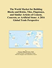The World Market for Building Blocks and Bricks, Tiles, Flagstones, and Similar Articles of Cement, Concrete, or Artificial Stone: A 2016 Global Trade Perspective