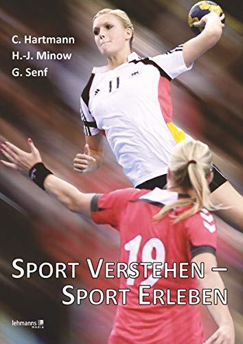 Sport verstehen - Sport erleben: Bewegungs- und Trainingswissenschaft integrativ betrachtet: Bewegungs- und Trainingswissenschat integrativ betrachtet