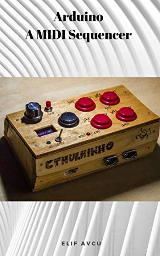 Arduino A MIDI Sequencer