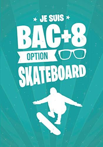 Je suis BAC+8 option SKATEBOARD: cadeau original et personnalisé, cahier parfait pour prise de notes, croquis, organiser, planifier