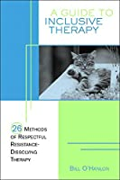 A Guide to Inclusive Therapy: 26 Methods of Respectful, Resistance-Dissolving Therapy