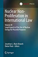 Nuclear Non-Proliferation in International Law - Volume III: Legal Aspects of the Use of Nuclear Energy for Peaceful Purposes