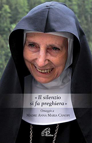 «Il silenzio si fa preghiera». Omaggio a Madre Anna Maria Canopi