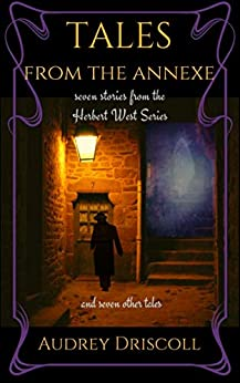 Tales from the Annexe: seven stories from the Herbert West Series and seven other tales by [Audrey Driscoll]